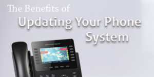 The Benefits of Updating Your Phone System - Trueway VoIP
