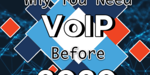 Why You Need VoIP Before 2020